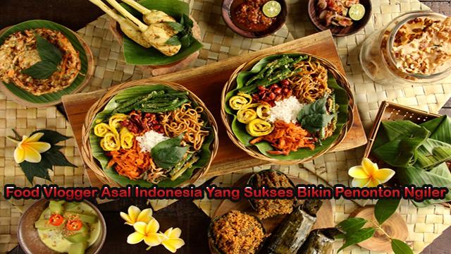 Food Vlogger Asal Indonesia Yang Sukses Bikin Penonton Ngiler