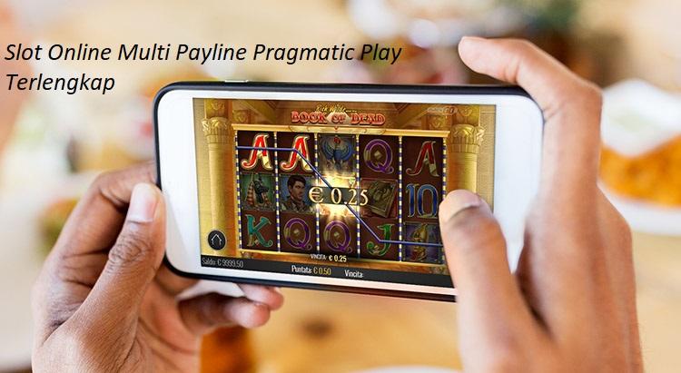 Slot Online Multi Payline Pragmatic Play Terlengkap